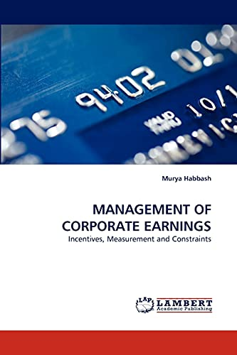 9783844329162: MANAGEMENT OF CORPORATE EARNINGS: Incentives, Measurement and Constraints