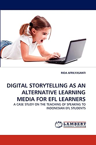 9783844329841: DIGITAL STORYTELLING AS AN ALTERNATIVE LEARNING MEDIA FOR EFL LEARNERS: A CASE STUDY ON THE TEACHING OF SPEAKING TO INDONESIAN EFL STUDENTS