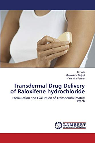 9783844329872: Transdermal Drug Delivery of Raloxifene hydrochloride: Formulation and Evaluation of Transdermal matrix Patch