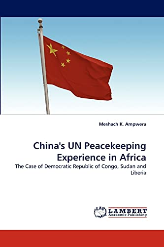 Chinas Un Peacekeeping Experience in Africa: Meshach K. Ampwera