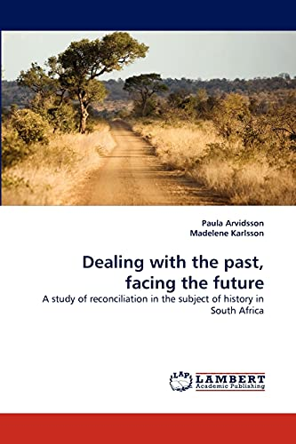 9783844330182: Dealing with the past, facing the future: A study of reconciliation in the subject of history in South Africa