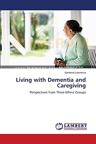 Living with Dementia and Caregiving: Perspectives from Three Ethnic Groups: Vanessa Lawrence