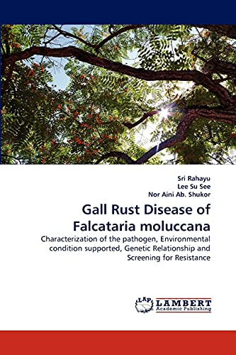 9783844330632: Gall Rust Disease of Falcataria moluccana: Characterization of the pathogen, Environmental condition supported, Genetic Relationship and Screening for Resistance