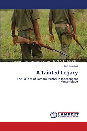 9783844330977: A Tainted Legacy: The Policies of Samora Machel in Independent Mozambique
