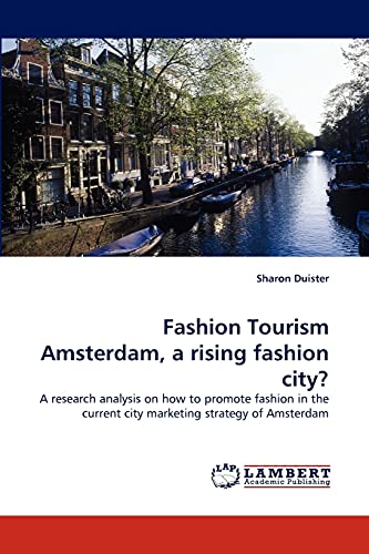 9783844331202: Fashion Tourism Amsterdam, a rising fashion city?: A research analysis on how to promote fashion in the current city marketing strategy of Amsterdam