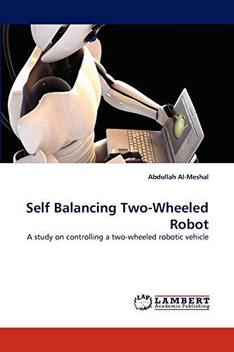 Self Balancing Two-Wheeled Robot (Paperback): Abdullah Al-Meshal