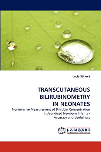 9783844331493: Transcutaneous Bilirubinometry in Neonates: Noninvasive Measurement of Bilirubin Concentration in Jaundiced Newborn Infants - Accuracy and Usefulness