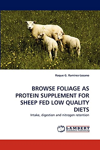 9783844331561: BROWSE FOLIAGE AS PROTEIN SUPPLEMENT FOR SHEEP FED LOW QUALITY DIETS: Intake, digestion and nitrogen retention