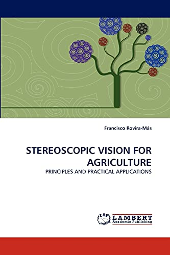 STEREOSCOPIC VISION FOR AGRICULTURE: PRINCIPLES AND PRACTICAL APPLICATIONS: Francisco Rovira-Más