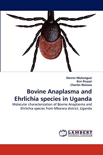 9783844331806: Bovine Anaplasma and Ehrlichia species in Uganda: Molecular characterization of Bovine Anaplasma and Ehrlichia species from Mbarara district, Uganda