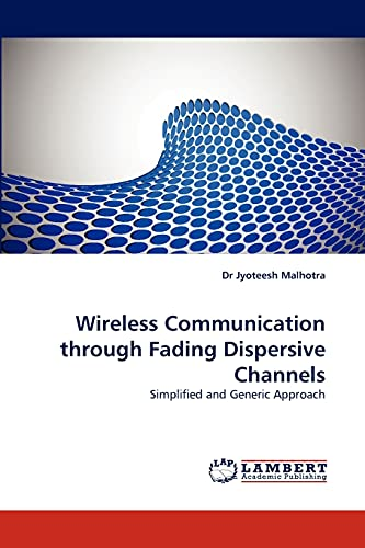 Wireless Communication through Fading Dispersive Channels: Simplified: Dr Jyoteesh Malhotra