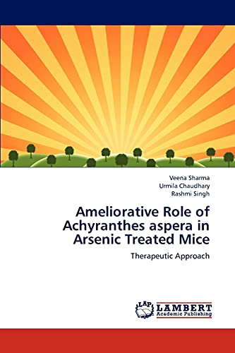 9783844331912: Ameliorative Role of Achyranthes aspera in Arsenic Treated Mice: Therapeutic Approach