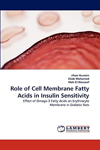 9783844332063: Role of Cell Membrane Fatty Acids in Insulin Sensitivity: Effect of Omega-3 Fatty Acids on Erythrocyte Membrane in Diabetic Rats