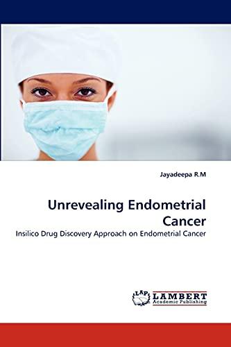 Unrevealing Endometrial Cancer: Insilico Drug Discovery Approach on Endometrial Cancer: Jayadeepa ...
