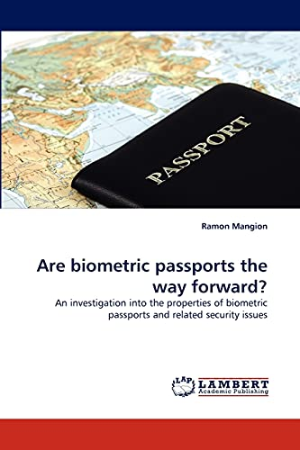 Are biometric passports the way forward?: An investigation into the properties of biometric ...