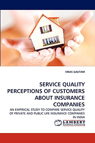 SERVICE QUALITY PERCEPTIONS OF CUSTOMERS ABOUT INSURANCE COMPANIES: AN EMPIRICAL STUDY TO COMPARE ...