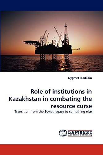 9783844332834: Role of institutions in Kazakhstan in combating the resource curse: Transition from the Soviet legacy to something else