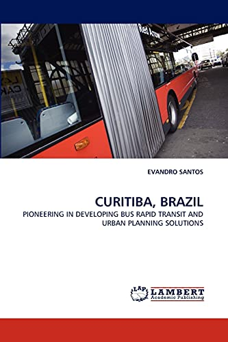 9783844332995: CURITIBA, BRAZIL: PIONEERING IN DEVELOPING BUS RAPID TRANSIT AND URBAN PLANNING SOLUTIONS