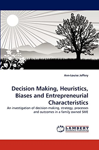 9783844333008: Decision Making, Heuristics, Biases and Entrepreneurial Characteristics: An investigation of decision-making, strategy, processes and outcomes in a family owned SME