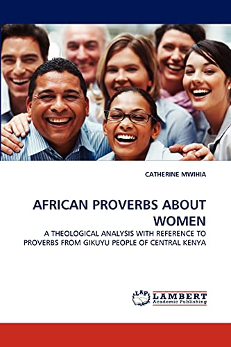 9783844333732: AFRICAN PROVERBS ABOUT WOMEN: A THEOLOGICAL ANALYSIS WITH REFERENCE TO PROVERBS FROM GIKUYU PEOPLE OF CENTRAL KENYA