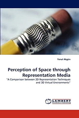 9783844334036: Perception of Space through Representation Media: ?A Comparison between 2D Representation Techniques and 3D Virtual Environments?