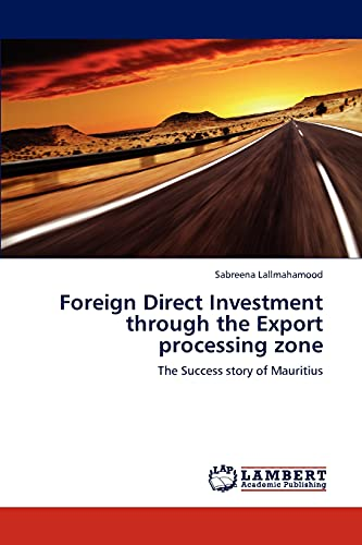 Foreign Direct Investment Through the Export Processing Zone (Paperback): Sabreena Lallmahamood