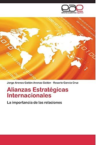 Alianzas Estratégicas Internacionales: La importancia de las relaciones (Spanish Edition): Jorge ...