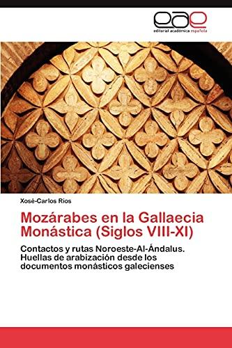9783844335910: Mozárabes en la Gallaecia Monástica (Siglos VIII-XI): Contactos y rutas Noroeste-Al-Ándalus. Huellas de arabización desde los documentos monásticos galecienses (Spanish Edition)