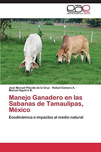 Manejo Ganadero en las Sabanas de Tamaulipas, México: Ecodinámica e impactos al medio natural (...