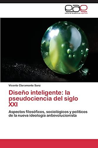9783844336276: Diseño inteligente: la pseudociencia del siglo XXI: Aspectos filosóficos, sociológicos y políticos de la nueva ideología antievolucionista