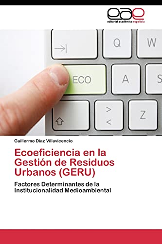 9783844336313: Ecoeficiencia en la Gestión de Residuos Urbanos (GERU): Factores Determinantes de la Institucionalidad Medioambiental (Spanish Edition)