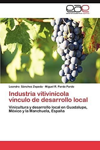 9783844336733: Industria vitivinícola vínculo de desarrollo local: Vinicultura y desarrollo local en Guadalupe, México y la Manchuela, España (Spanish Edition)