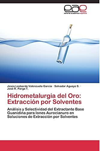 9783844337341: Hidrometalurgia del Oro: Extracción por Solventes: Análisis y Selectividad del Extractante Base Guanidina para Iones Aurocianuro en Soluciones de Extracción por Solventes (Spanish Edition)