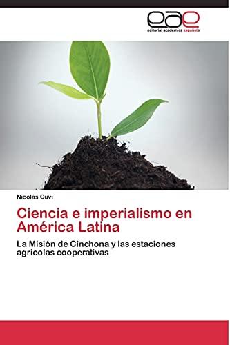 9783844337761: Ciencia e imperialismo en América Latina: La Misión de Cinchona y las estaciones agrícolas cooperativas (Spanish Edition)