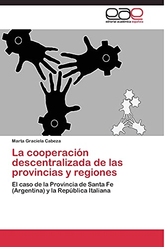 9783844338171: La cooperación descentralizada de las provincias y regiones: El caso de la Provincia de Santa Fe (Argentina) y la República Italiana (Spanish Edition)