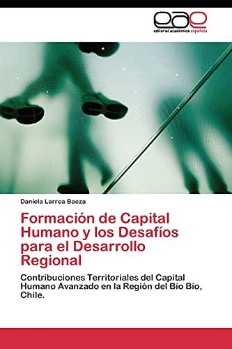 9783844338607: Formación de Capital Humano y los Desafíos para el Desarrollo Regional: Contribuciones Territoriales del Capital Humano Avanzado en la Región del Bío Bío, Chile. (Spanish Edition)