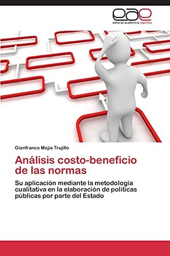 9783844339338: Análisis costo-beneficio de las normas: Su aplicación mediante la metodología cualitativa en la elaboración de políticas públicas por parte del Estado (Spanish Edition)