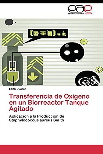 9783844339857: Transferencia de Oxígeno en un Biorreactor Tanque Agitado: Aplicación a la Producción de Staphylococcus aureus Smith (Spanish Edition)
