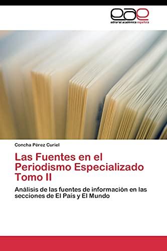 9783844340075: Las Fuentes en el Periodismo Especializado Tomo II: Análisis de las fuentes de información en las secciones de El País y El Mundo (Spanish Edition)