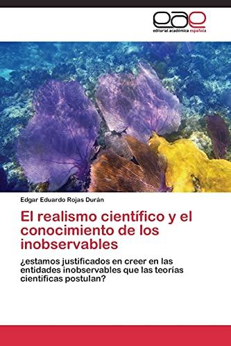 9783844340655: El realismo científico y el conocimiento de los inobservables: ¿estamos justificados en creer en las entidades inobservables que las teorías científicas postulan? (Spanish Edition)
