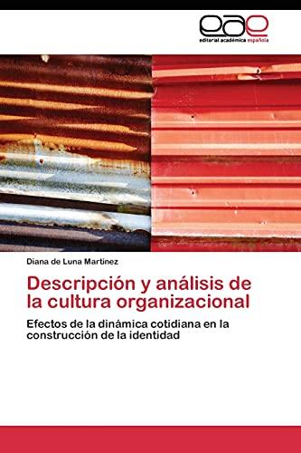9783844340662: Descripción y análisis de la cultura organizacional: Efectos de la dinámica cotidiana en la construcción de la identidad (Spanish Edition)