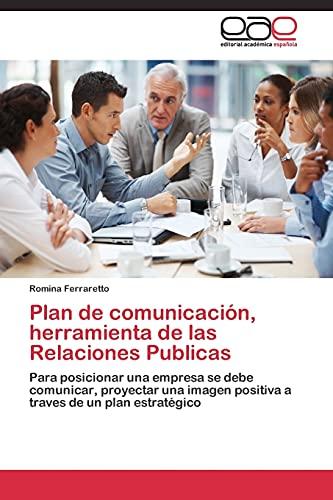 9783844340945: Plan de comunicación, herramienta de las Relaciones Publicas: Para posicionar una empresa se debe comunicar, proyectar una imagen positiva a traves de un plan estratégico (Spanish Edition)