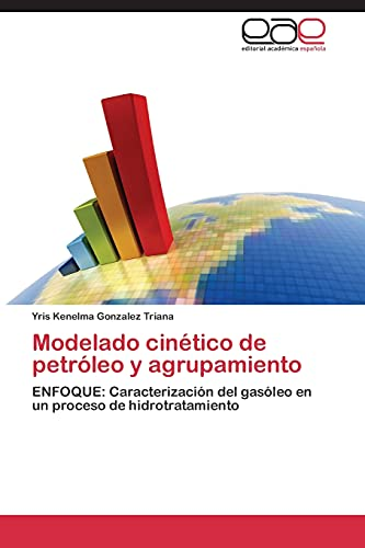 9783844341515: Modelado cinético de petróleo y agrupamiento: ENFOQUE: Caracterización del gasóleo en un proceso de hidrotratamiento (Spanish Edition)