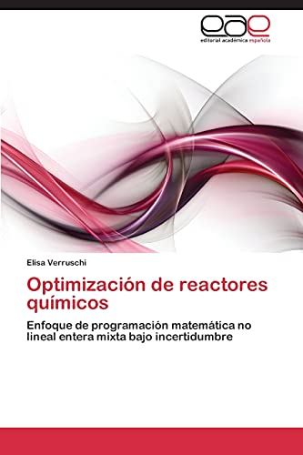 9783844341553: Optimización de reactores químicos: Enfoque de programación matemática no lineal entera mixta bajo incertidumbre (Spanish Edition)