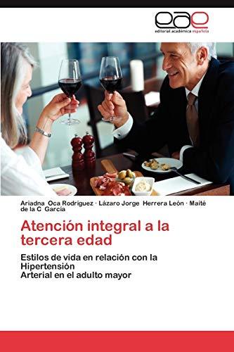 9783844341935: Atención integral a la tercera edad: Estilos de vida en relación con la Hipertensión Arterial en el adulto mayor (Spanish Edition)