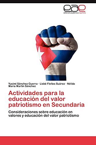 9783844343212: Actividades para la educación del valor patriotismo en Secundaria: Consideraciones sobre educación en valores y educación del valor patriotismo (Spanish Edition)