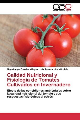 9783844343250: Calidad Nutricional y Fisiología de Tomates Cultivados en Invernadero: Efecto de las concidiones ambientales sobre la calidad nutricional del tomate y ... fisiológicas al estrés (Spanish Edition)