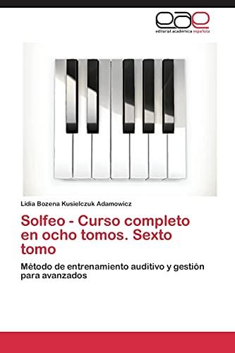 9783844343403: Solfeo - Curso completo en ocho tomos. Sexto tomo: Método de entrenamiento auditivo y gestión para avanzados (Spanish Edition)