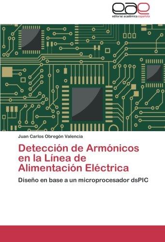 9783844344080: Detección de Armónicos en la Línea de Alimentación Eléctrica: Diseño en base a un microprocesador dsPIC (Spanish Edition)