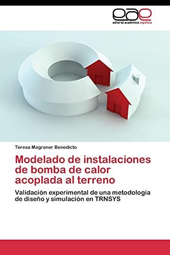 9783844344134: Modelado de instalaciones de bomba de calor acoplada al terreno: Validación experimental de una metodología de diseño y simulación en TRNSYS (Spanish Edition)